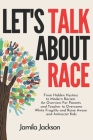 Let's Talk About Race: From Hidden Hystory to Modern Racism. An Overview For Parents and Teacher to Overcome White Fragility and Raise Aware Cover Image