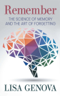 Remember: The Science of Memory and the Art of Forgetting Cover Image