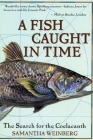 A Fish Caught in Time: The Search for the Coelacanth Cover Image