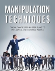 Manipulation Techniques: The Ultimate Step-by-Step Guide to Influence and Control people. Cover Image