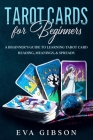 Tarot Cards for Beginners: A Beginner's Guide to Learning Tarot Card Reading, Meanings, & Spreads Cover Image