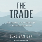 The Trade Lib/E: My Journey Into the Labyrinth of Political Kidnapping Cover Image