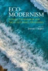 Eco-Modernism: Ecology, Environment and Nature in Literary Modernism Cover Image
