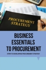 Business Essentials To Procurement: Steps To Developing Procurement Strategy: Business Essentials To Procurement Cover Image