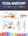 Yoga Anatomy Coloring Book: Collection of Simple Illustrations of Yoga Poses. Learn the Anatomy and Enhance Your Practice. Human Form and Function Cover Image