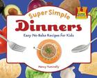 Super Simple Dinners: Easy No-Bake Recipes for Kids (Super Sandcastle: Super Simple Cooking (Library)) Cover Image