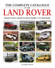 The Complete Catalogue of the Land Rover: Production Variants from Series 1 to Defender Cover Image