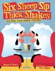 Six Sheep Sip Thick Shakes: And Other Tricky Tongue Twisters Cover Image