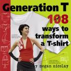 Generation T: 108 Ways to Transform A T-Shirt Cover Image