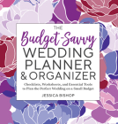 The Budget-Savvy Wedding Planner & Organizer: Checklists, Worksheets, and Essential Tools to Plan the Perfect Wedding on a Small Budget Cover Image