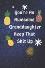 You're An Awesome Granddaughter Keep That Shit Up: Funny Journal Blank Lined Pages, Funny Valentines Day Gifts For Husband From Wife, Wedding Annivers Cover Image