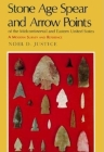 Stone Age Spear and Arrow Points of the Midcontinental and Eastern United States: A Modern Survey and Reference Cover Image