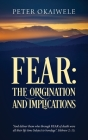 Fear: THE ORIGINATION AND IMPLICATIONS: And deliver them who through FEAR of death were all their life time Subject to bonda Cover Image