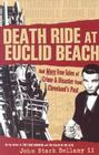 Death Ride at Euclid Beach: And Other True Tales of Crime & Disaster from Cleveland's Past (Cleveland of Yesteryear) Cover Image