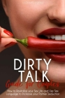 Dirty Talk: How to Revitalize your Sex Life, Using Sex Language to Increase your Partner Seduction Cover Image