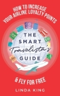 The Smart Travelista's Guide: How to increase your airline loyalty points & fly for free Cover Image