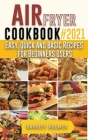 Air Fryer Cookbook #2021: Easy, Quick and Basic Recipes for Beginners Users Cover Image
