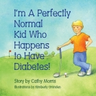 I'm A Perfectly Normal Kid Who Happens to Have Diabetes! Cover Image
