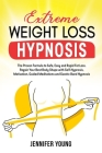 Extreme Weight Loss Hypnosis: The Proven Formula to Safe, Easy and Rapid Fat Loss. Regain Your Best Body Shape with Self-Hypnosis, Motivation, Guide Cover Image
