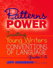 Patterns of Power: Inviting Young Writers Into the Conventions of Language, Grades 1-5 Cover Image