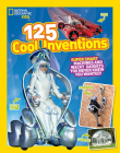 125 Cool Inventions: Supersmart Machines and Wacky Gadgets You Never Knew You Wanted! Cover Image
