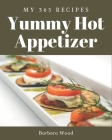 My 365 Yummy Hot Appetizer Recipes: Yummy Hot Appetizer Cookbook - The Magic to Create Incredible Flavor! Cover Image