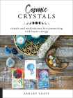 Cosmic Crystals: Rituals and Meditations for Connecting With Lunar Energy Cover Image