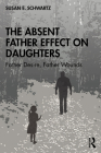 The Absent Father Effect on Daughters: Father Desire, Father Wounds Cover Image
