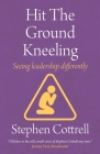 Hit the Ground Kneeling: Seeing Leadership Differently Cover Image