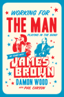 Working for the Man, Playing in the Band: My Years with James Brown Cover Image