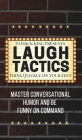 Laugh Tactics: Master Conversational Humor and Be Funny On Command - Think Quickly On Your Feet Cover Image