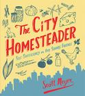 The City Homesteader: Self-Sufficiency on Any Square Footage Cover Image