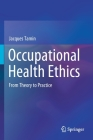 Occupational Health Ethics: From Theory to Practice Cover Image