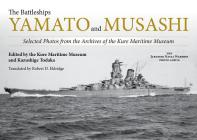 The Battleships Yamato and Musashi: Selected Photos from the Archives of the Kure Maritime Museum Cover Image