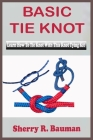 Basic Tie Knot: Learn Steps On How To Tie Knot With This Knot Tying Kit For Learning Basic And Easy Instructions On Making Single Knot Cover Image