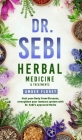 Dr. Sebi: Medicinal Herbs & Treatments: Heal Your Body from Diseases, strengthen your Immune System with Dr.Sebi's approved Herb Cover Image