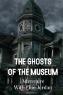 The Ghosts Of The Museum Adventure With Ellie Jordan: Ghost Book Cover Image