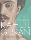 Kahlil Gibran: Beyond Borders Cover Image
