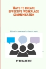 Ways to create effective workplace communication: Effective communication at work Cover Image