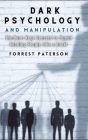 Dark Psychology and Manipulation: The Best-Kept Secrets to Speed Reading People Like a Book! Cover Image