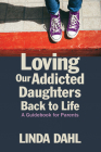 Loving Our Addicted Daughters Back to Life: A Guidebook for Parents Cover Image