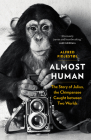 Almost Human: The Story of Julius, the Chimpanzee Caught Between Two Worlds Cover Image