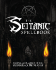 The Seitanic Spellbook: Recipes and Rantings of the Vegan Black Metal Chef Cover Image