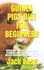 Guinea Pigs Diet for Beginners: Guinea Pigs Diet for Beginners: The Essantial Guide on Everything You Need to Know about Guinea Pigs Diet Cover Image