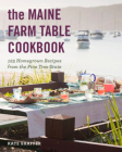 The Maine Farm Table Cookbook: 125 Home-Grown Recipes from the Pine Tree State Cover Image