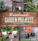 Handmade Garden Projects: Step-by-Step Instructions for Creative Garden Features, Containers, Lighting and More Cover Image