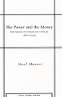 The Power and the Money: The Mexican Financial System, 1876-1932 (Social Science History) Cover Image