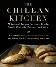 The Chilean Kitchen: 75 Seasonal Recipes for Stews, Breads, Salads, Cocktails, Desserts, and More Cover Image