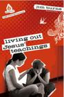 Living Out Jesus' Teachings (High School Group Study) (Uncommon) Cover Image