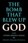 The Bomb That Blew Up God: And Other Serious Poems Cover Image